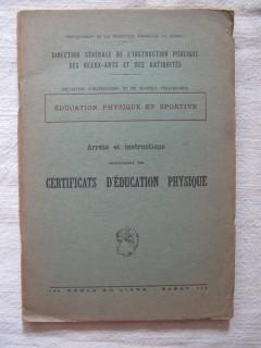 Arrété et instructions concernant les certificats d'éducation physique (certificats elementaire, secondaire, supérieur)