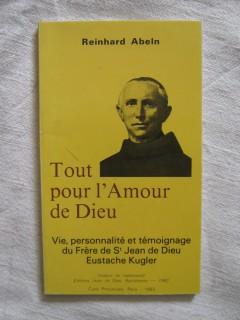 Tout pour l'amour de dieu, vie, personnalité et tèmoignage du frère st Jean de dieu Eustache Krugler