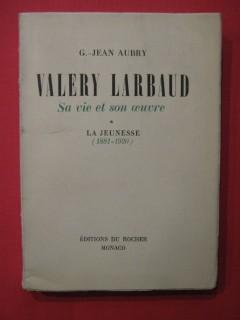Valéry Larbaud, sa vie et son oeuvre, Tome 1 la jeunesse (1881-1920)