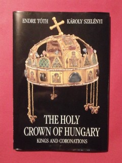 The holy crown of Hungary, kings and coronations