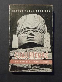 Cuahtemoc, vie et mort de la culture aztèque