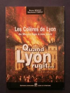 Quand Lyon rugit... les colères de Lyon du moyen age à nos jours.