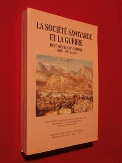 La société savoyarde et la guerre, huit siècles d'histoire (XIIIe-XXe siècle)