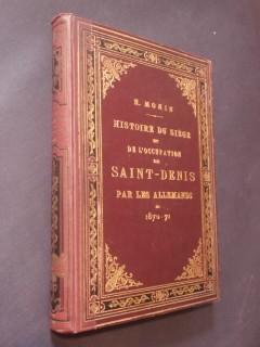 Histoire du siège et de l'occupation de Saint Denis par les allemands en 1870-1871