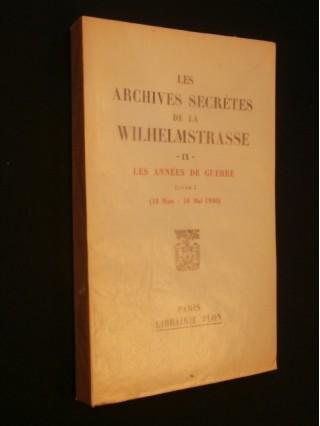 Les archives secrètes de la Wilhelmstrasse, tome 9, les années de guerre, livre 1