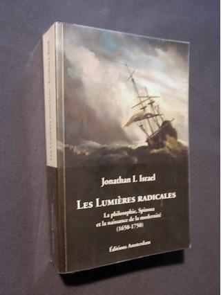 Les lumières radicales, la philosophie, Spinoza et la naissance de la modernité (1650-1750)