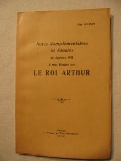 Notes complémentaires et finales à mes études sur le roi Arthur.