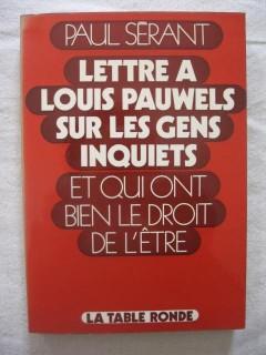 Lettre à Louis Pawels sur les gens inquiets et qui ont bien le droit de l'ëtre