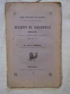 Table analytique des matières traitées dans les 9 premiers volumes du bulletin du bibliophile belge