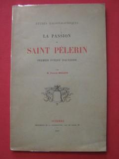 La passion de Saint pèlerin, premier évêque d'Auxerre