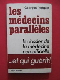 Les médecins parallèles, le dossier de la médecine non officielle...et qui guérit
