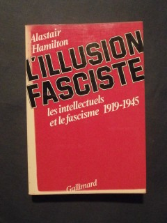 L'illusion fasciste, les intellectuels et le fascisme 1919-1945