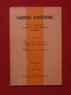 Cahiers d'histoire (Lyon, Grenoble, Clermont, St Etienne, Chambéry), tome 15.