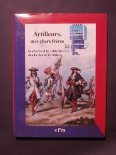 Artilleurs mes chers frères, la grande et la petite histoire des écoles de l'artillerie