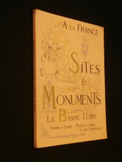 Sites et monuments, la Basse Loire, Indre et Loire, Maine et Loire, Loire Inférieure