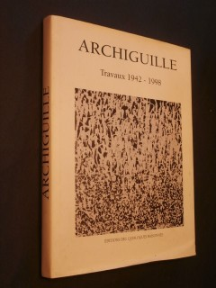 Archiguille, travaux 1942 - 1998