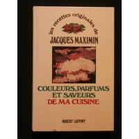 Les recettes originales de Jacques Maximin, couleurs, parfums et saveurs de ma cuisine