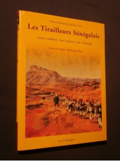 Les tirailleurs sénégalais, leurs combats, leurs gloires, leur héritage