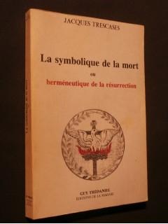 La symbolique de la mort ou herméneutique de la resurrection