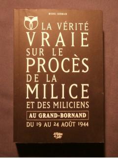 La vérité vraie sur le procés de la milice et des miliciens au Grand Bornand du 19 au 24 aôut 1944