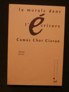 La morale dans l'écriture, Camus, Char, Cioran