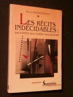 Les récits indécidables : Jean Echenoz, Hervé Guibert, Pascal Quignard