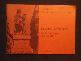 Toulouse Cette (Sete) au fil de l'eau, au fil des ans