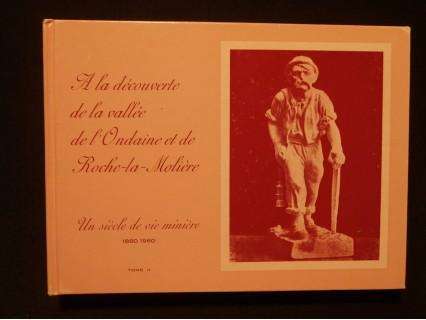 A la découverte de la vallée de l'Ondaine et de Roche la Molière, un siècle de vie minière 1860-1960, t2